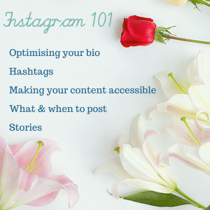 "A red rose and white lilies beside text which reads ""Instagram 101. Optimising your bio, hashtags, making your content accessible, what and when to post, stories"""